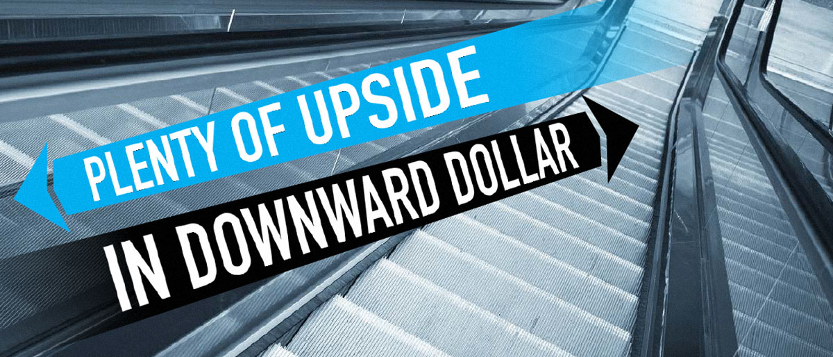 Plenty of Upside in Downward Dollar